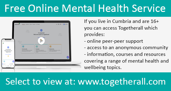 If you live in Cumbria and are 16 and over you can visit www.togetherall.com for a free mental health service providing support, resources and courses covering a range of mental health and wellbeing topics