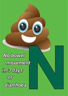 N - No bowel movement in 3 days or diarrhoea